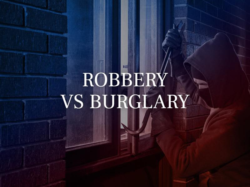 Robbery vs Burglary
