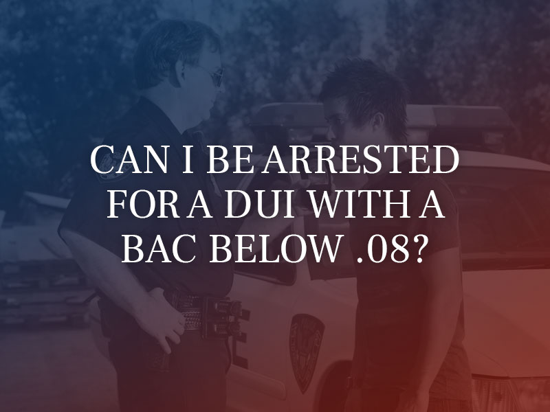 Can I be Arrested for a DUI With a BAC Below .08?
