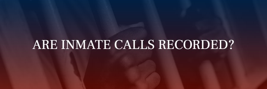 Are inmate calls recorded?