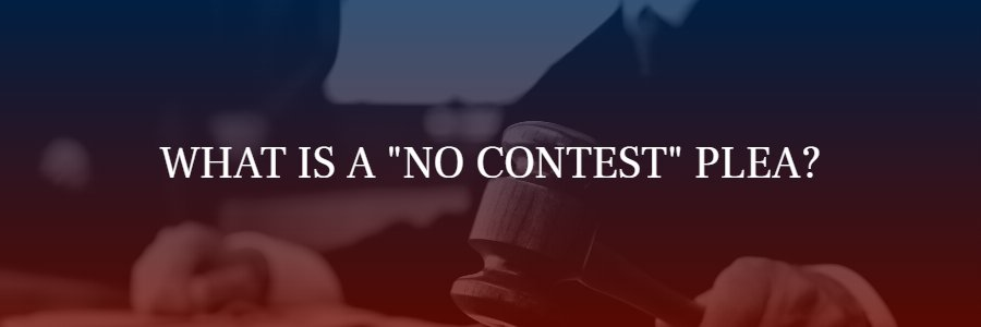 "What is a ""no contest"" plea?"